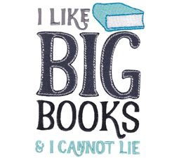 I Like Big Books and I Cannot Lie