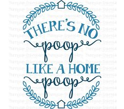 Theres No Poop Like A Home Poop SVG