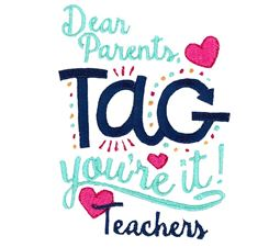Dear Parents Tag Youre It Teachers
