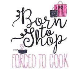 Born To Shop Forced To Cook
