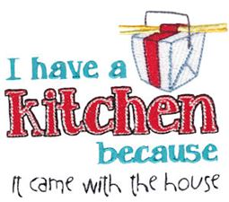 I Have A Kitchen Because It Came With The House