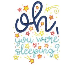 Oh You Were Sleeping