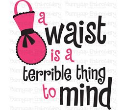 A Waist Is A Terrible Thing To Mind SVG