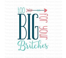 Too Big For Your Britches SVG