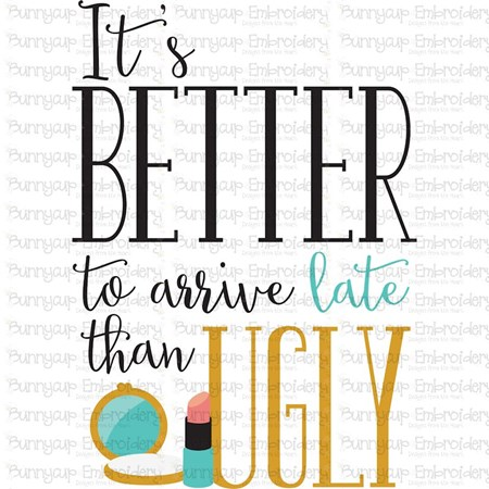 It's Better To Arrive Late Than Ugly SVG - Bunnycup SVG
