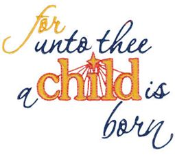 For Unto Thee A Child Is Born
