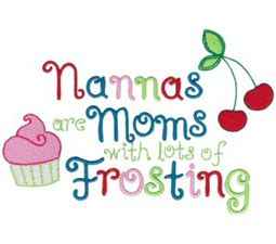 Nannas Are Moms With Lots of Frosting