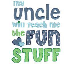 My Uncle Will Teach Me The Fun Stuff