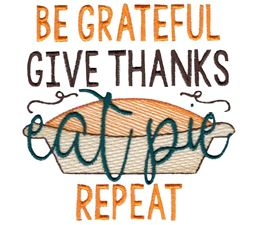 Be Grateful Give Thanks Eat Pie Repeat